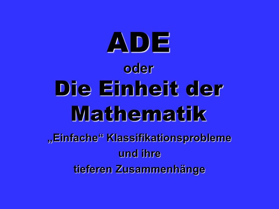 ADE oder Die Einheit der Mathematik Einfache Klassifikationsprobleme und ihre tieferen Zusammenhänge
