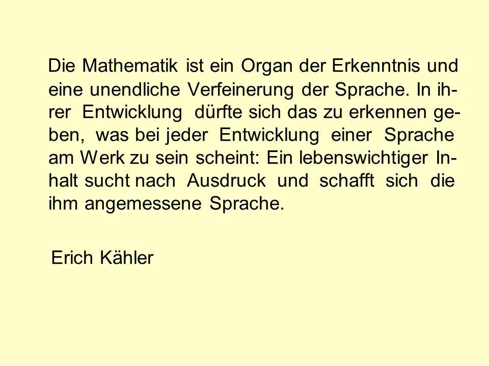 Die Mathematik ist ein Organ der Erkenntnis und eine unendliche Verfeinerung der Sprache.