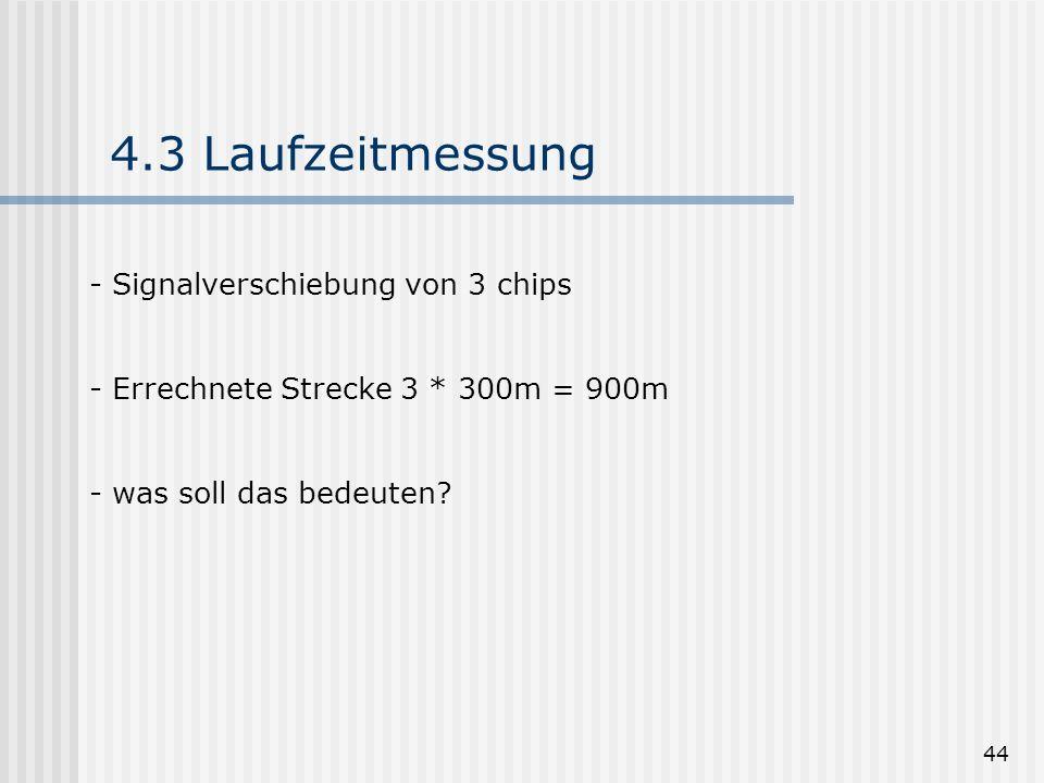 44 4.3 Laufzeitmessung - Signalverschiebung von 3 chips - Errechnete Strecke 3 * 300m = 900m - was soll das bedeuten?