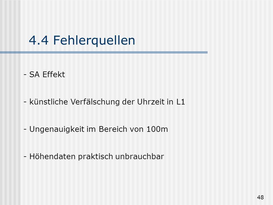 48 4.4 Fehlerquellen - SA Effekt - künstliche Verfälschung der Uhrzeit in L1 - Ungenauigkeit im Bereich von 100m - Höhendaten praktisch unbrauchbar
