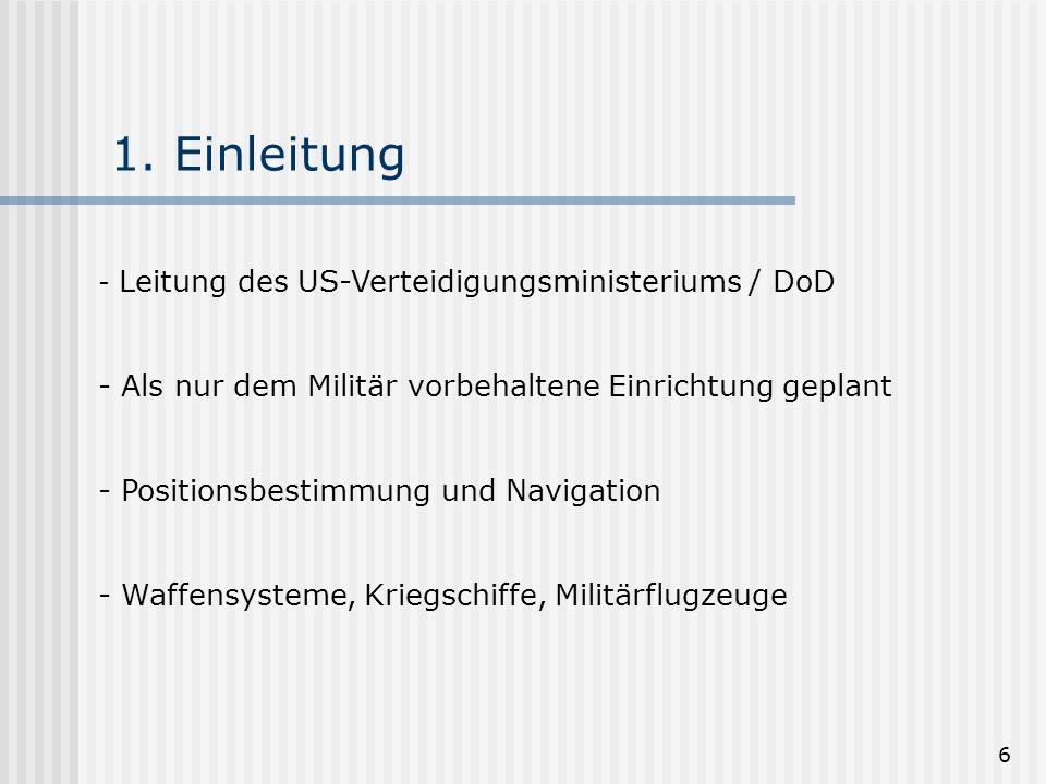 6 1. Einleitung - Leitung des US-Verteidigungsministeriums / DoD - Als nur dem Militär vorbehaltene Einrichtung geplant - Positionsbestimmung und Navi