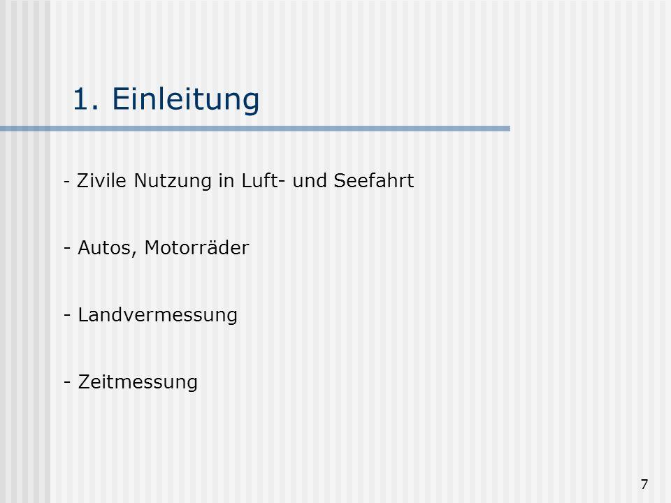 7 1. Einleitung - Zivile Nutzung in Luft- und Seefahrt - Autos, Motorräder - Landvermessung - Zeitmessung