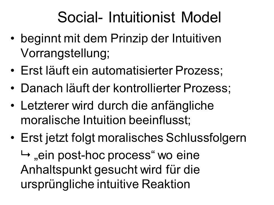 Social- Intuitionist Model beginnt mit dem Prinzip der Intuitiven Vorrangstellung; Erst läuft ein automatisierter Prozess; Danach läuft der kontrollie