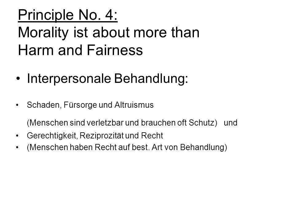 Principle No. 4: Morality ist about more than Harm and Fairness Interpersonale Behandlung: Schaden, Fürsorge und Altruismus (Menschen sind verletzbar