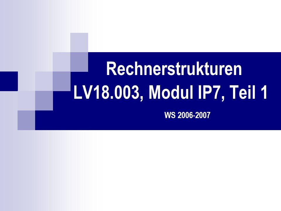 Rechnerstrukturen LV18.003, Modul IP7.0 WS 2006-2007