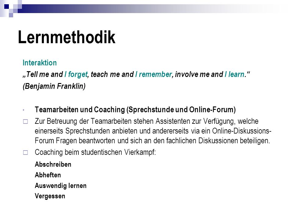 Lernmethodik Interaktion Tell me and I forget, teach me and I remember, involve me and I learn. (Benjamin Franklin) Teamarbeiten und Coaching (Sprechs