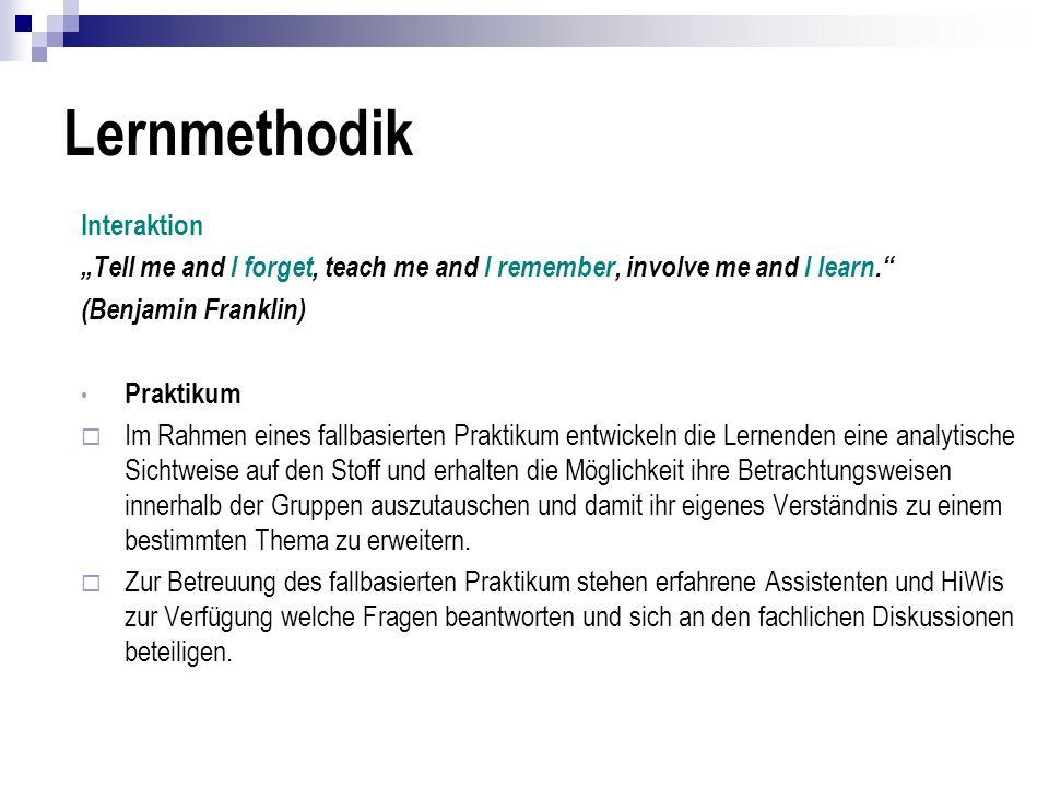 Lernmethodik Interaktion Tell me and I forget, teach me and I remember, involve me and I learn. (Benjamin Franklin) Praktikum Im Rahmen eines fallbasi