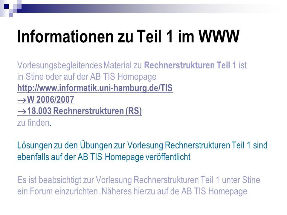 Informationen zu Teil 1 im WWW Vorlesungsbegleitendes Material zu Rechnerstrukturen Teil 1 ist in Stine oder auf der AB TIS Homepage http://www.inform