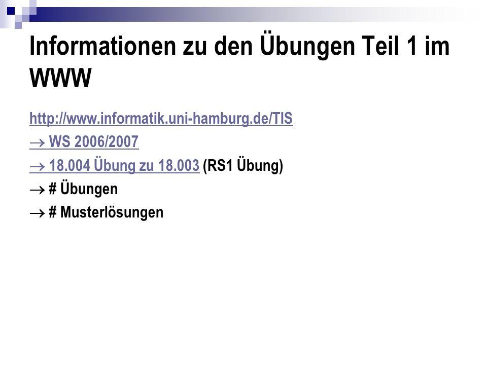Informationen zu den Übungen Teil 1 im WWW http://www.informatik.uni-hamburg.de/TIS WS 2006/2007 18.004 Übung zu 18.003 18.004 Übung zu 18.003 (RS1 Üb