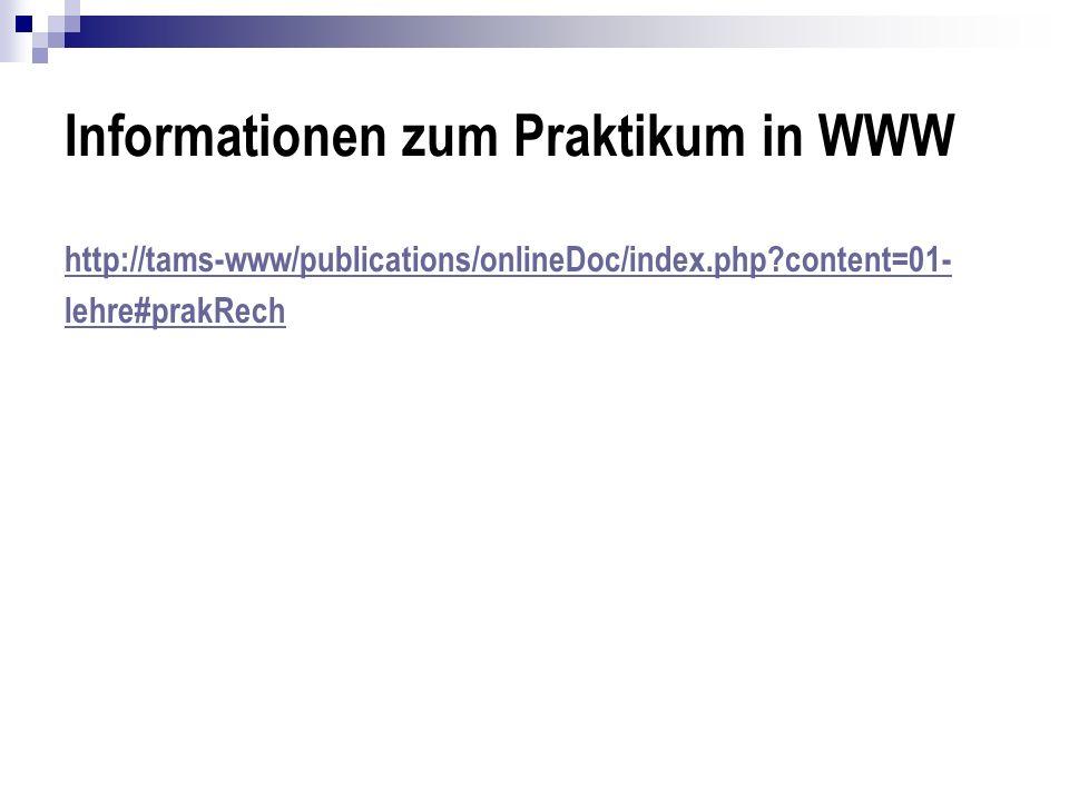 Informationen zum Praktikum in WWW http://tams-www/publications/onlineDoc/index.php?content=01- lehre#prakRech
