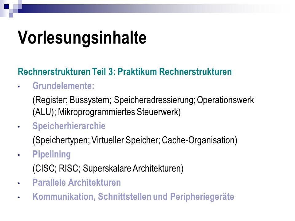 Vorlesungsinhalte Rechnerstrukturen Teil 3: Praktikum Rechnerstrukturen Grundelemente: (Register; Bussystem; Speicheradressierung; Operationswerk (ALU