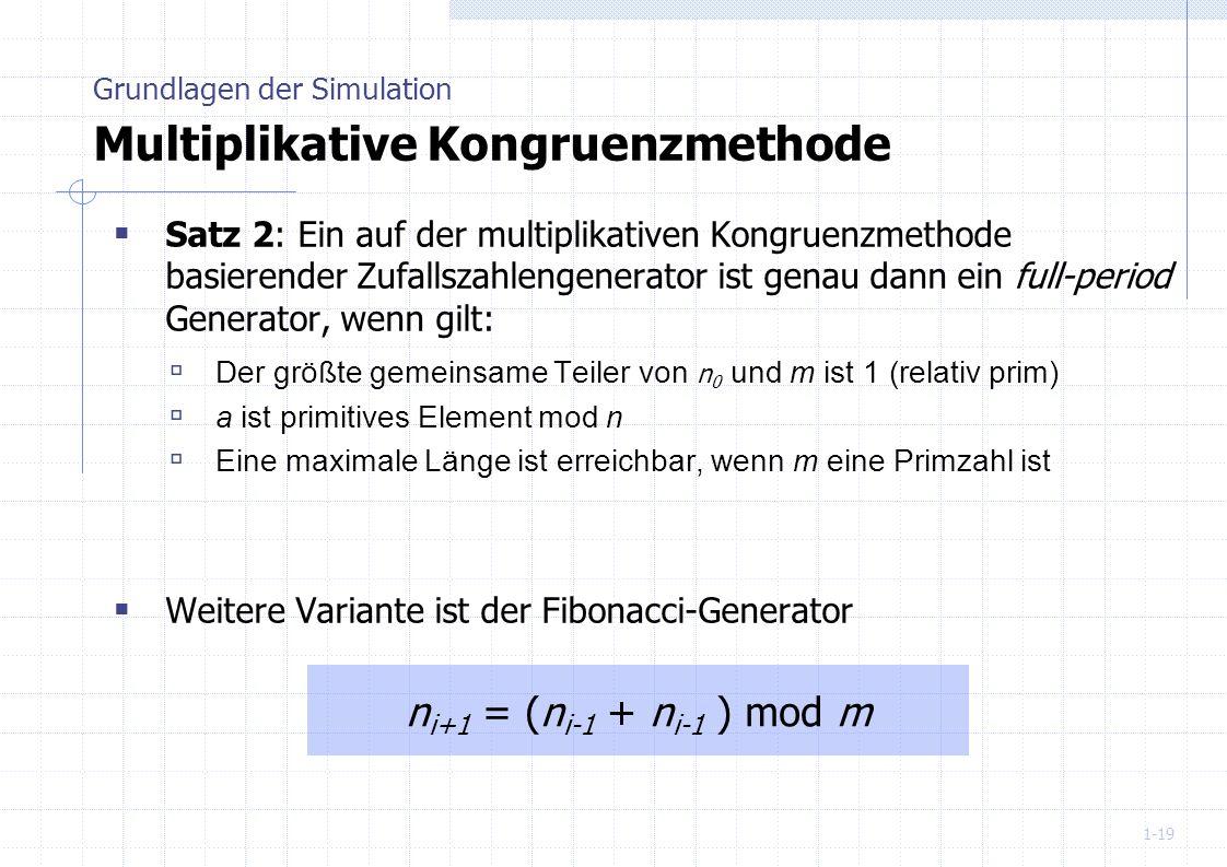 1-19 Satz 2: Ein auf der multiplikativen Kongruenzmethode basierender Zufallszahlengenerator ist genau dann ein full-period Generator, wenn gilt: Der