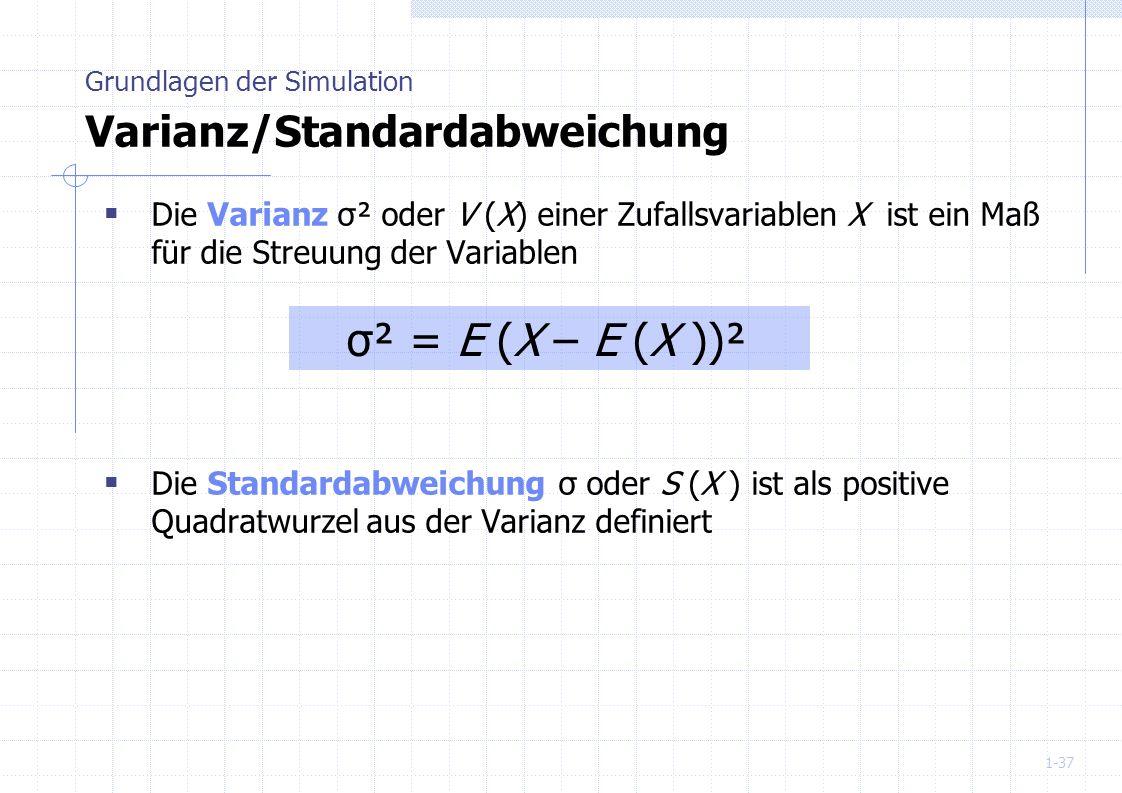 1-37 Die Varianz σ² oder V (X) einer Zufallsvariablen X ist ein Maß für die Streuung der Variablen Die Standardabweichung σ oder S (X ) ist als positi