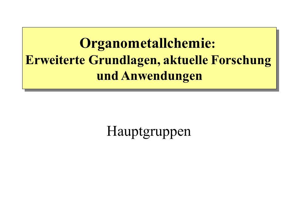 Organometallchemie : Erweiterte Grundlagen, aktuelle Forschung und Anwendungen Hauptgruppen