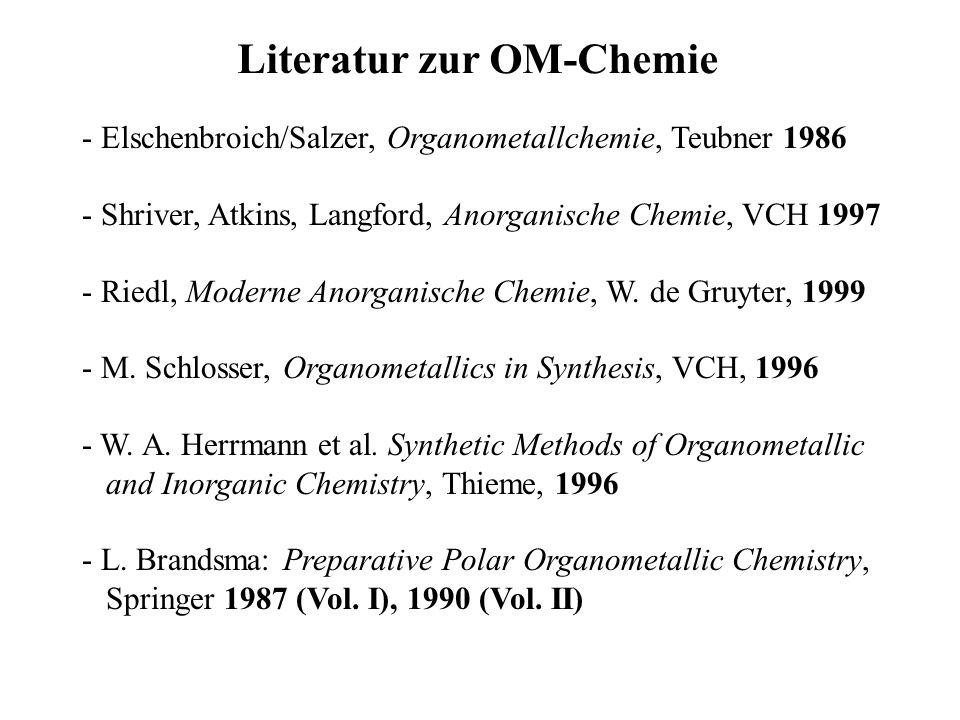 Literatur zur OM-Chemie - Elschenbroich/Salzer, Organometallchemie, Teubner 1986 - Shriver, Atkins, Langford, Anorganische Chemie, VCH 1997 - Riedl, Moderne Anorganische Chemie, W.