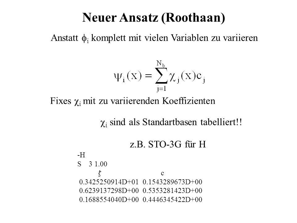 Neuer Ansatz (Roothaan) Anstatt i komplett mit vielen Variablen zu variieren Fixes i mit zu variierenden Koeffizienten i sind als Standartbasen tabell