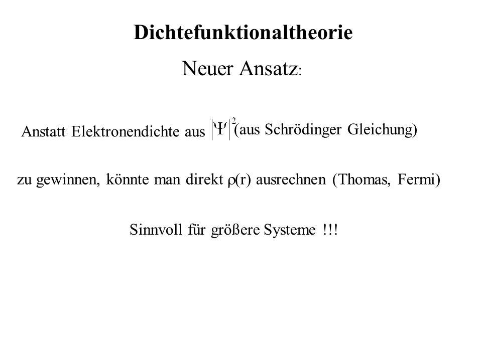 Dichtefunktionaltheorie Neuer Ansatz : Anstatt Elektronendichte aus (aus Schrödinger Gleichung) zu gewinnen, könnte man direkt (r) ausrechnen (Thomas,