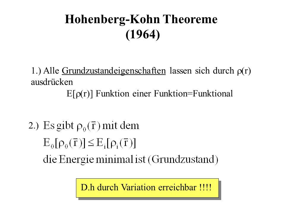 Hohenberg-Kohn Theoreme (1964) 1.) Alle Grundzustandeigenschaften lassen sich durch (r) ausdrücken E[ (r)] Funktion einer Funktion=Funktional 2.) D.h