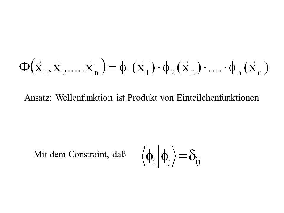 Mit dem Constraint, daß Ansatz: Wellenfunktion ist Produkt von Einteilchenfunktionen