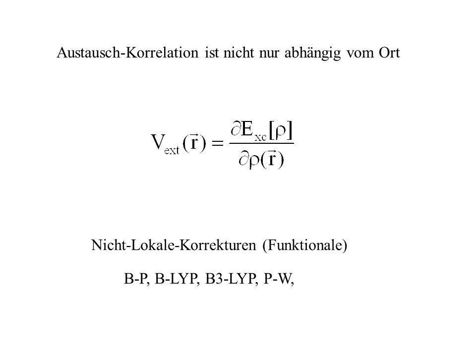Austausch-Korrelation ist nicht nur abhängig vom Ort Nicht-Lokale-Korrekturen (Funktionale) B-P, B-LYP, B3-LYP, P-W,