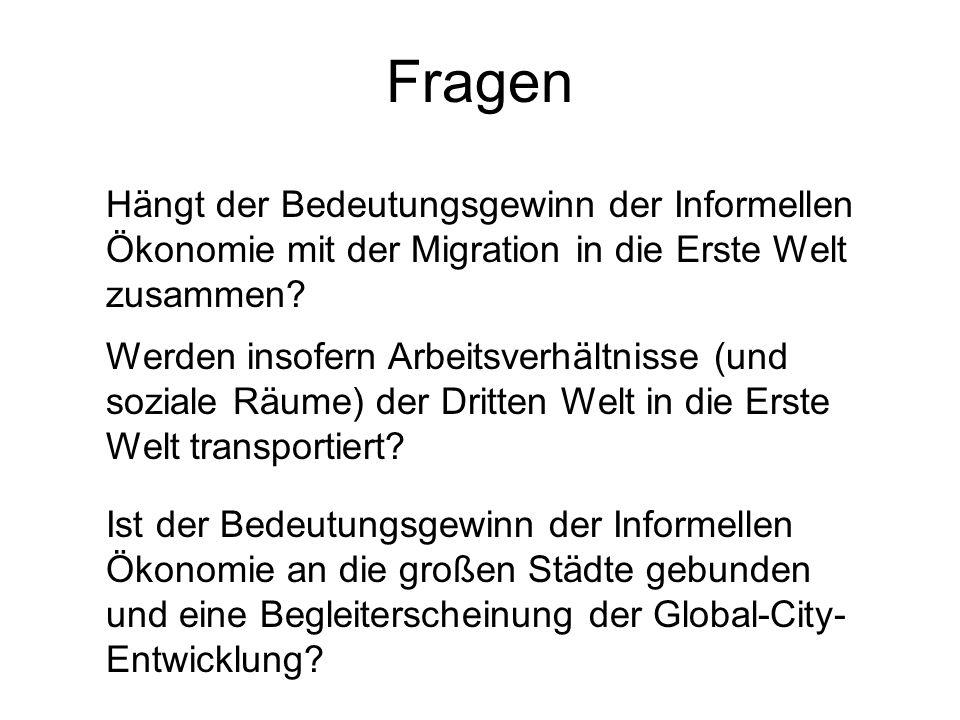 Fragen Hängt der Bedeutungsgewinn der Informellen Ökonomie mit der Migration in die Erste Welt zusammen? Ist der Bedeutungsgewinn der Informellen Ökon