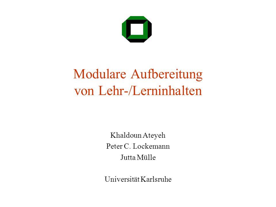 Modular Development of Multimedia CoursewareUniversität Karlsruhe Zielsetzung Projekt mit Gruppen aus der Universität, der Fachhochschule und der Berufsakademie Reduzierung des Aufwands für die Erstellung von Lehr-/Lerninhalten kooperative Erstellung und Wiederverwendung von Lehr-/Lerninhalten Lehr-/Lerninhalten anpassbar für mehrere Hochschularten und Zielgruppen