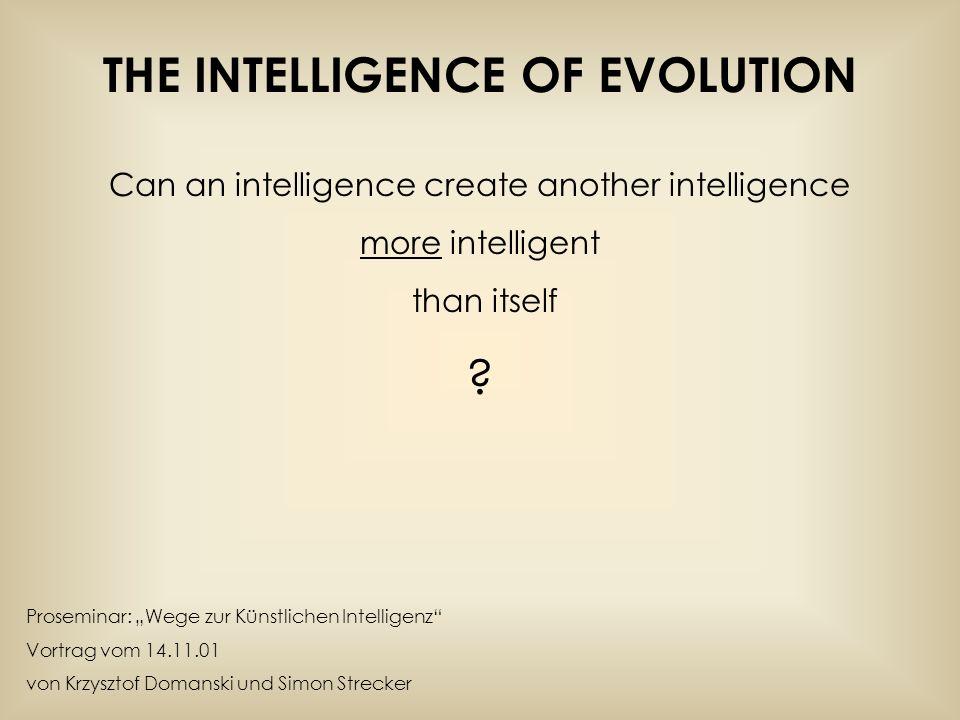 -Einführung und Gliederung -Crashkurs DNA -Fehlerkorrektur -DNA Computer -Die Intelligenz der Evolution -Enthropie -Das entstehen komplexer Organe -Weasel Applet Gliederung