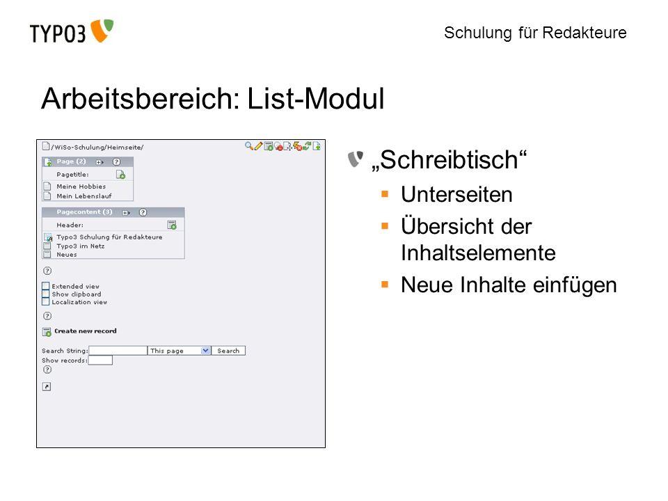Schulung für Redakteure Arbeitsbereich: List-Modul Schreibtisch Unterseiten Übersicht der Inhaltselemente Neue Inhalte einfügen