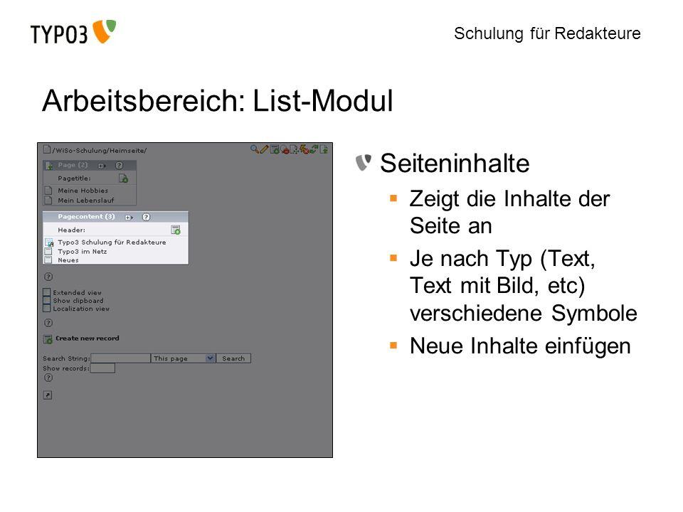 Schulung für Redakteure Arbeitsbereich: List-Modul Seiteninhalte Zeigt die Inhalte der Seite an Je nach Typ (Text, Text mit Bild, etc) verschiedene Sy