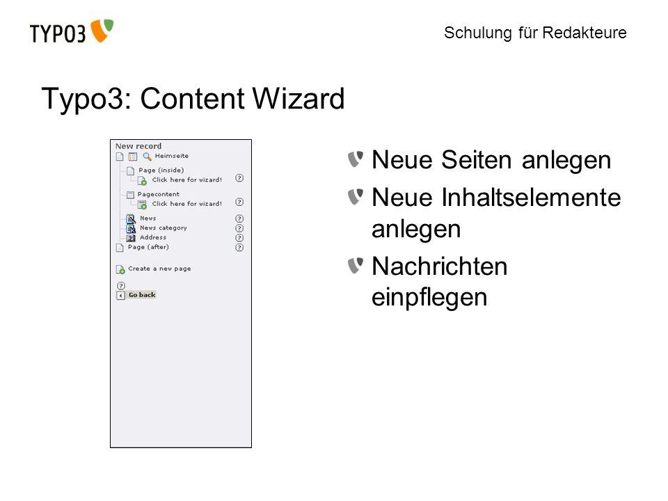 Schulung für Redakteure Typo3: Content Wizard Neue Seiten anlegen Neue Inhaltselemente anlegen Nachrichten einpflegen