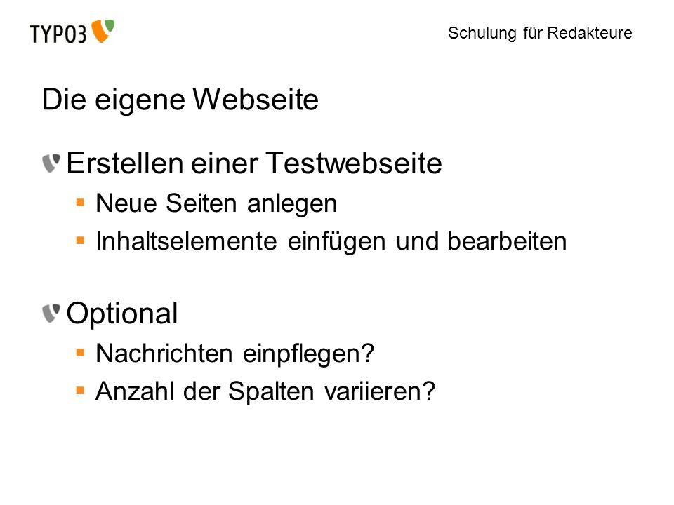 Schulung für Redakteure Die eigene Webseite Erstellen einer Testwebseite Neue Seiten anlegen Inhaltselemente einfügen und bearbeiten Optional Nachrich