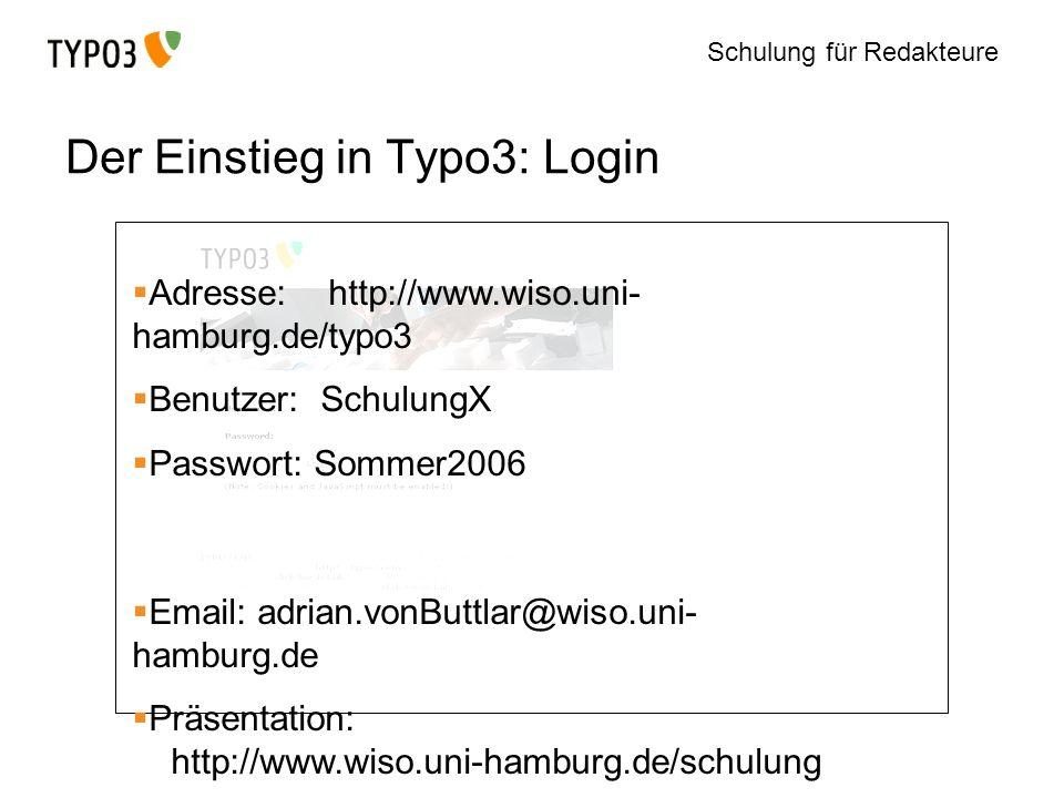 Schulung für Redakteure Der Einstieg in Typo3: Login Adresse: http://www.wiso.uni- hamburg.de/typo3 Benutzer: SchulungX Passwort: Sommer2006 Email: ad