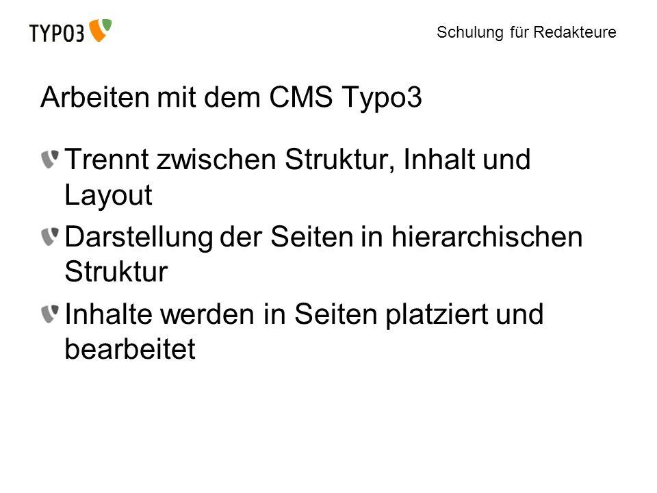 Schulung für Redakteure Arbeiten mit dem CMS Typo3 Trennt zwischen Struktur, Inhalt und Layout Darstellung der Seiten in hierarchischen Struktur Inhal