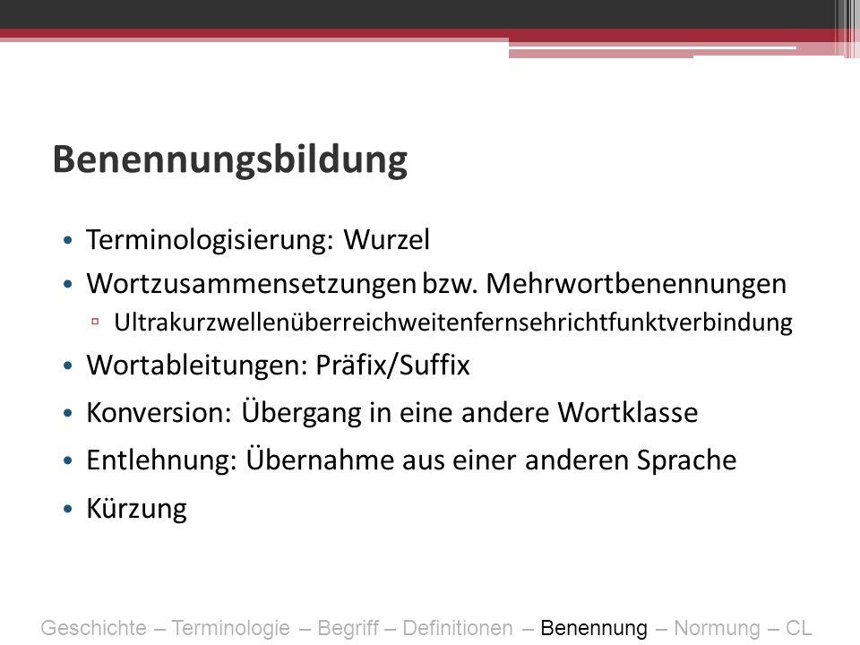 Benennungsbildung Terminologisierung: Wurzel Wortzusammensetzungen bzw. Mehrwortbenennungen Ultrakurzwellenüberreichweitenfernsehrichtfunktverbindung
