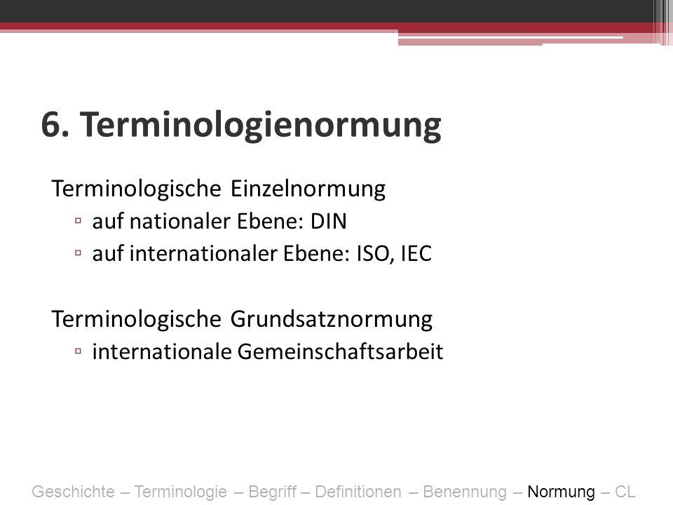 6. Terminologienormung Terminologische Einzelnormung auf nationaler Ebene: DIN auf internationaler Ebene: ISO, IEC Terminologische Grundsatznormung in