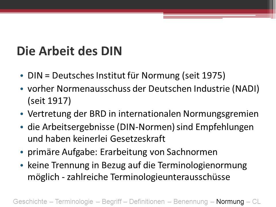 Die Arbeit des DIN DIN = Deutsches Institut für Normung (seit 1975) vorher Normenausschuss der Deutschen Industrie (NADI) (seit 1917) Vertretung der B