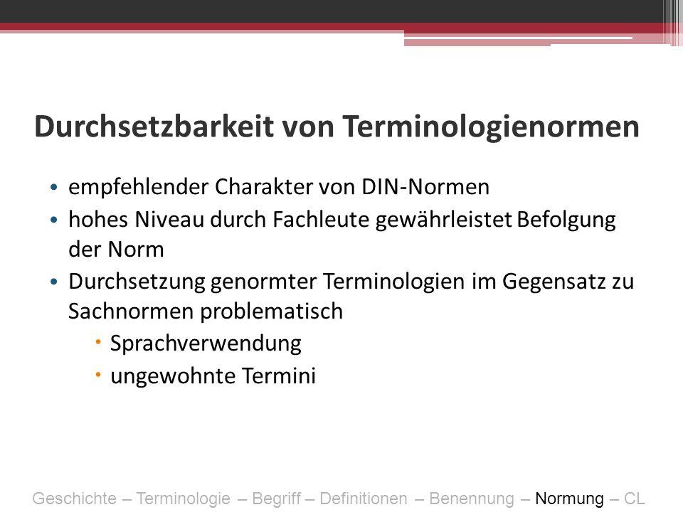Durchsetzbarkeit von Terminologienormen empfehlender Charakter von DIN-Normen hohes Niveau durch Fachleute gewährleistet Befolgung der Norm Durchsetzu