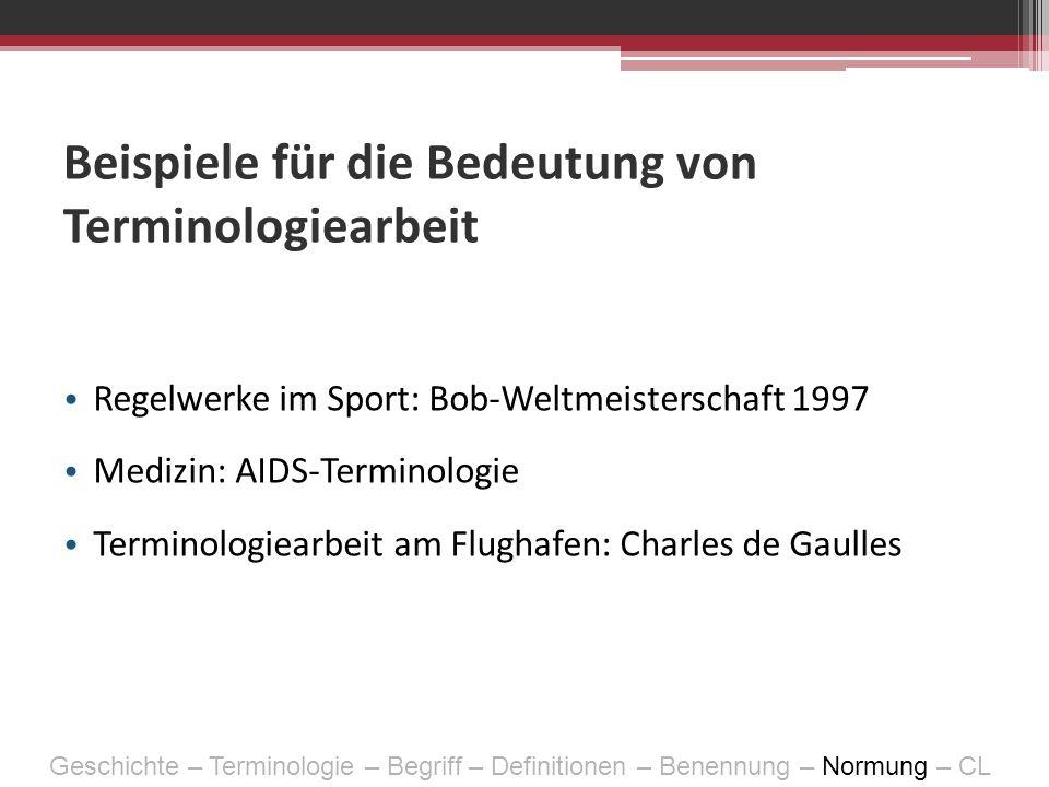 Beispiele für die Bedeutung von Terminologiearbeit Regelwerke im Sport: Bob-Weltmeisterschaft 1997 Medizin: AIDS-Terminologie Terminologiearbeit am Fl