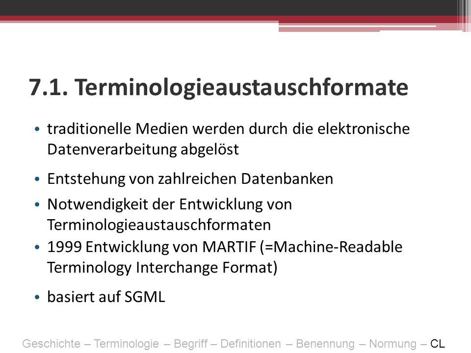 7.1. Terminologieaustauschformate traditionelle Medien werden durch die elektronische Datenverarbeitung abgelöst Entstehung von zahlreichen Datenbanke