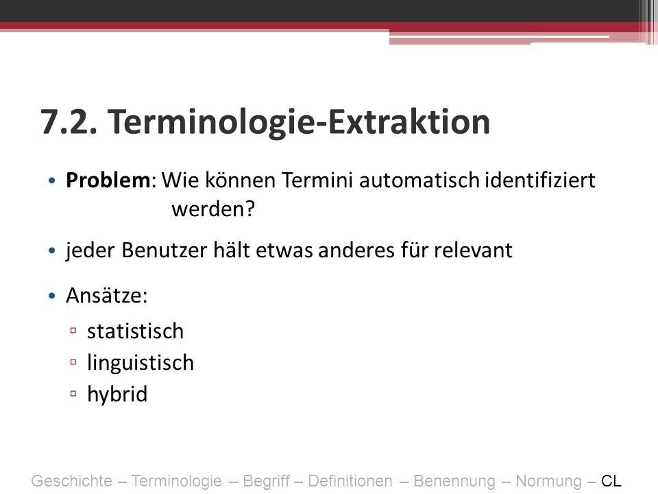 7.2. Terminologie-Extraktion Problem: Wie können Termini automatisch identifiziert werden? jeder Benutzer hält etwas anderes für relevant Ansätze: sta