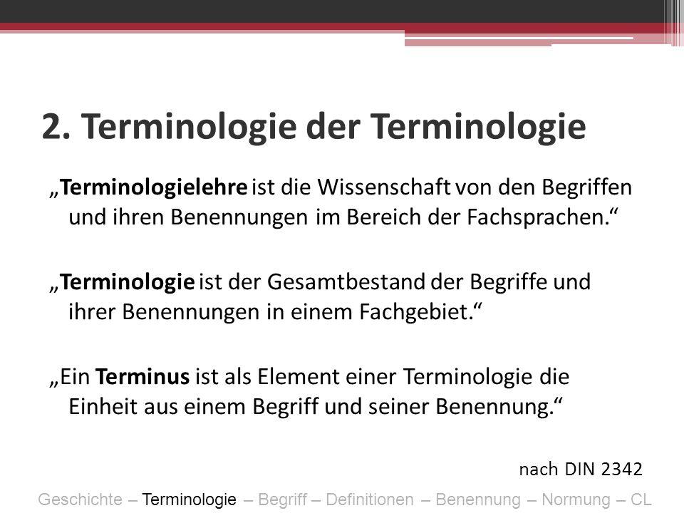 2. Terminologie der Terminologie Terminologielehre ist die Wissenschaft von den Begriffen und ihren Benennungen im Bereich der Fachsprachen. Terminolo