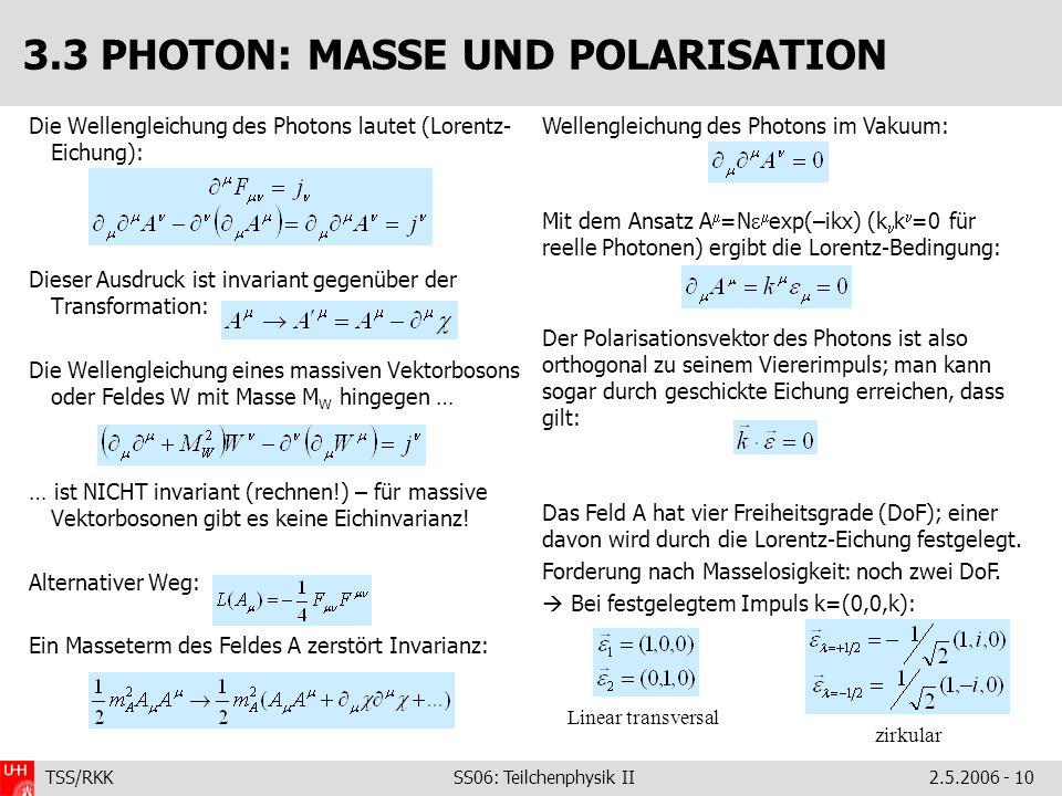 TSS/RKK SS06: Teilchenphysik II2.5.2006 - 10 3.3 PHOTON: MASSE UND POLARISATION Die Wellengleichung des Photons lautet (Lorentz- Eichung): Dieser Ausd