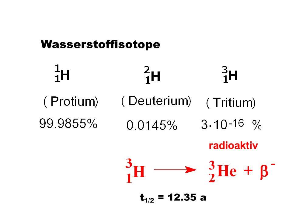 Wasserstoffisotope t 1/2 = 12.35 a radioaktiv 3