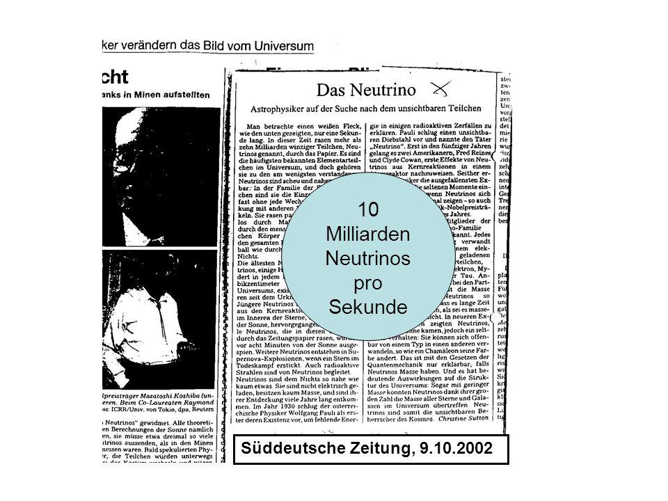 Süddeutsche Zeitung, 9.10.2002 10 Milliarden Neutrinos pro Sekunde