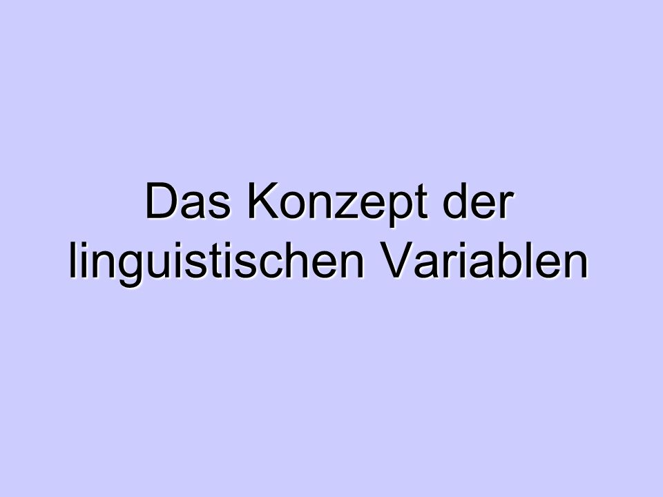 Linguistische Variablen: = Variablen, deren Werte nicht Zahlen, sondern Wörter, Phrasen oder Sätze einer natürlichen oder künstlichen Sprache sind Linguistische Variablen zeichnen sich also dadurch aus, dass linguistische Terme ihre Werte bilden.