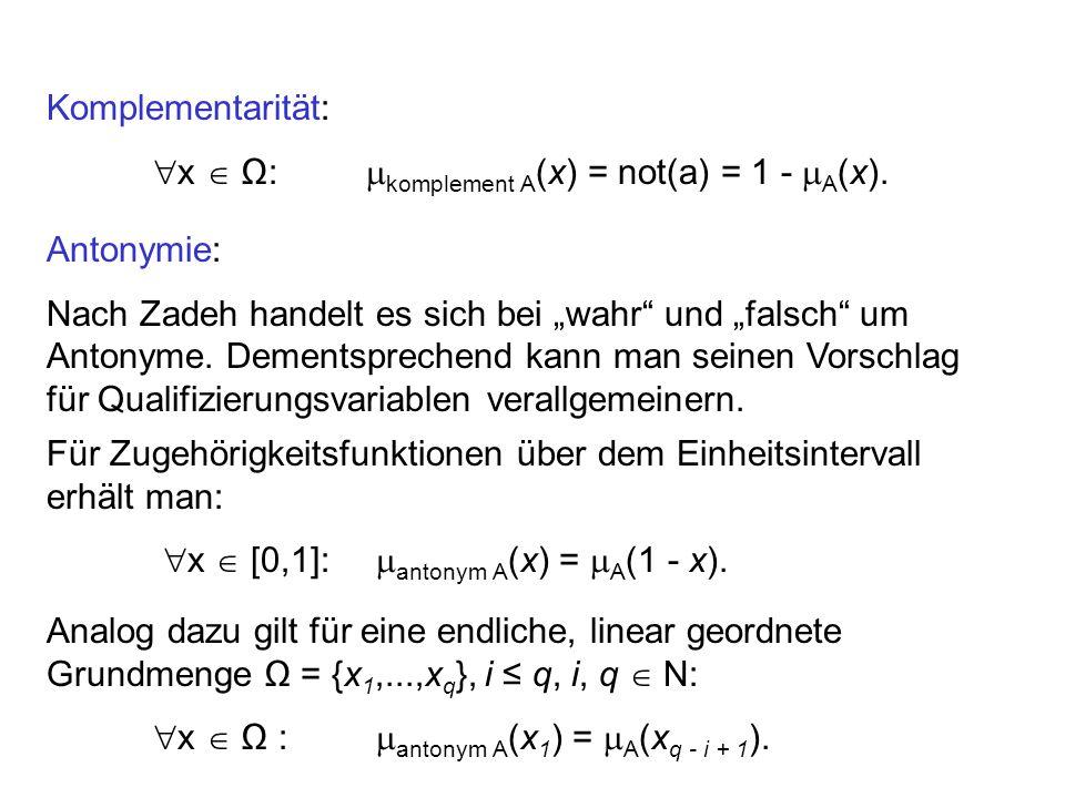 Komplementarität: x : komplement A (x) = not(a) = 1 - A (x).