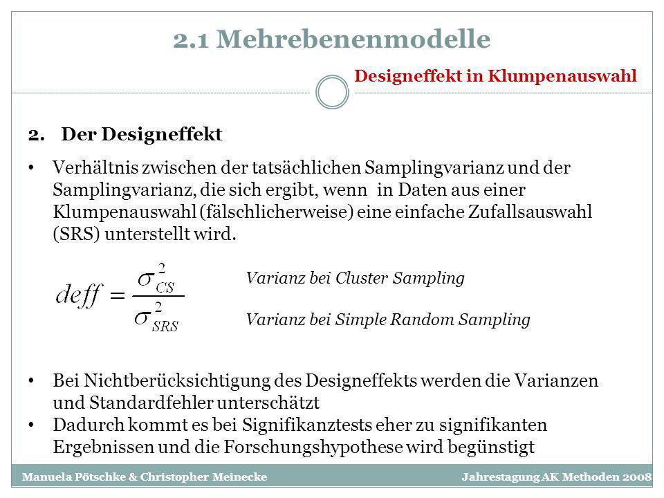 2.1 Mehrebenenmodelle Designeffekt in Klumpenauswahl Varianz bei Simple Random Sampling Varianz bei Cluster Sampling 2.Der Designeffekt Verhältnis zwi