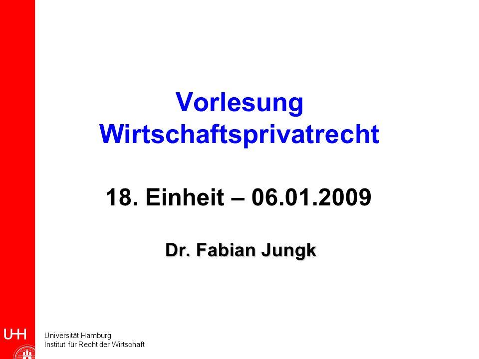Universität Hamburg Institut für Recht der Wirtschaft Vorlesung Wirtschaftsprivatrecht 18. Einheit – 06.01.2009 Dr. Fabian Jungk Dr. Fabian Jungk