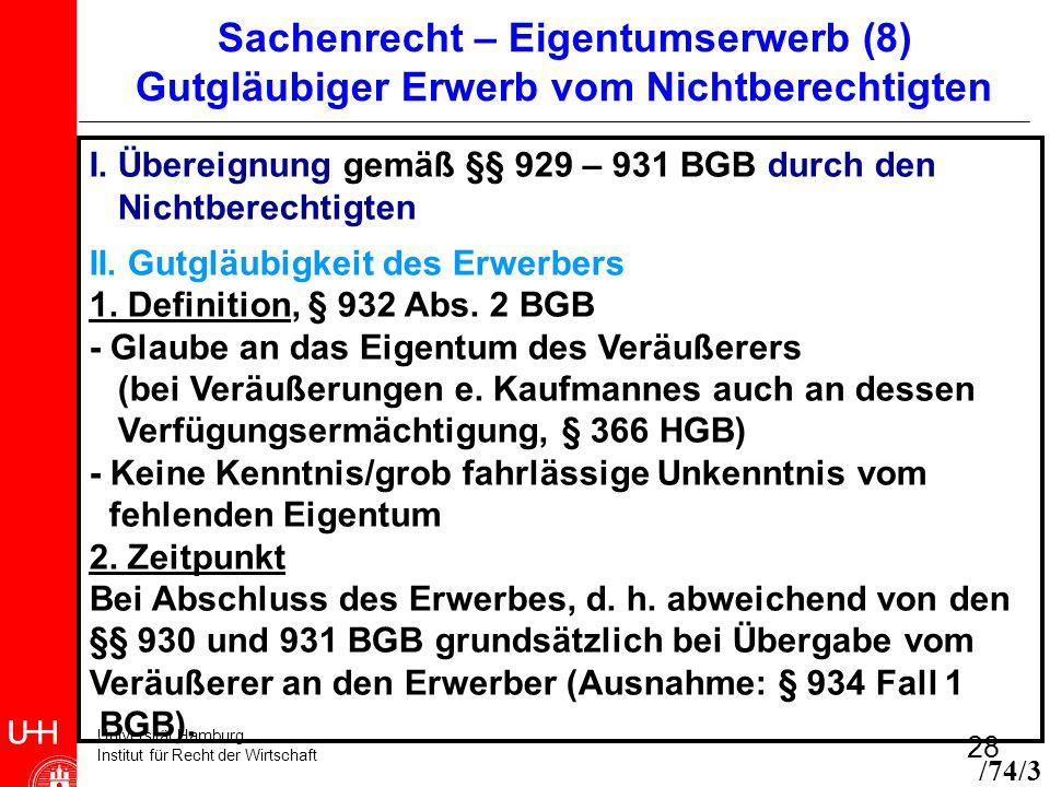 Universität Hamburg Institut für Recht der Wirtschaft 28 Sachenrecht – Eigentumserwerb (8) Gutgläubiger Erwerb vom Nichtberechtigten I. Übereignung ge