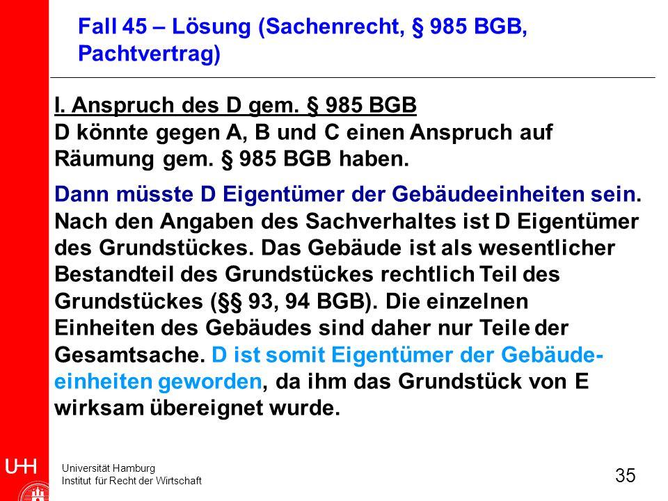Universität Hamburg Institut für Recht der Wirtschaft 35 I. Anspruch des D gem. § 985 BGB D könnte gegen A, B und C einen Anspruch auf Räumung gem. §